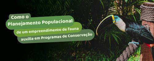 Como o Planejamento Populacional de um empreendimento de fauna auxilia em Programas de Conservação.