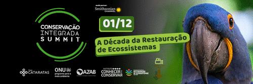 Conservação Integrada Summit: Década da Restauração de Ecossistemas